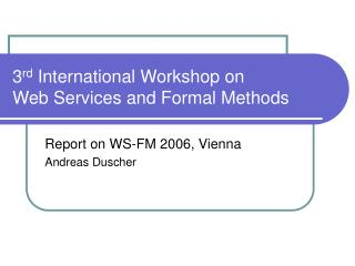 3 rd  International Workshop on Web Services and Formal Methods