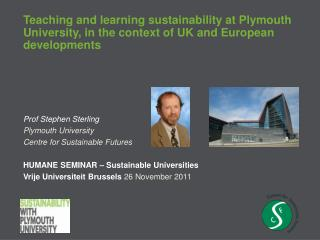 Prof Stephen Sterling Plymouth University Centre for Sustainable Futures
