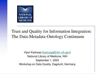 Vipul Kashyap ( kashyap@nlm.nih ) National Library of Medicine, NIH September 1, 2003