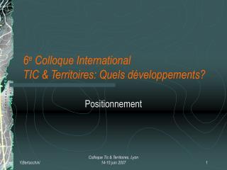 6 e  Colloque International  TIC & Territoires: Quels développements?
