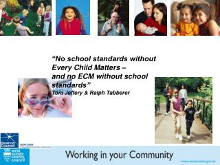 """No school standards without Every Child Matters –  and no ECM without school standards"""
