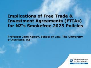 Implications of Free Trade & Investment Agreements (FTIAs) for NZ ' s Smokefree 2025 Policies