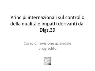 Principi internazionali sul controllo della qualit� e impatti derivanti dal  Dlgs .39