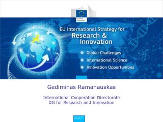 Gediminas Ramanauskas International Cooperation Directorate DG for Research and Innovation