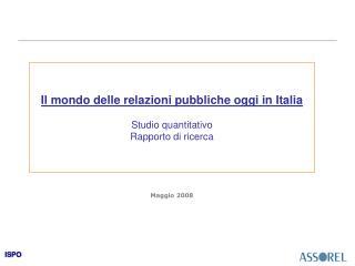 Il mondo delle relazioni pubbliche oggi in Italia Studio quantitativo Rapporto di ricerca