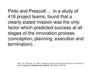 Pinto and Prescott   in a study of 418 project teams, found that a clearly stated mission was the only factor which pred