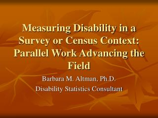 Measuring Disability in a Survey or Census Context: Parallel Work Advancing the Field