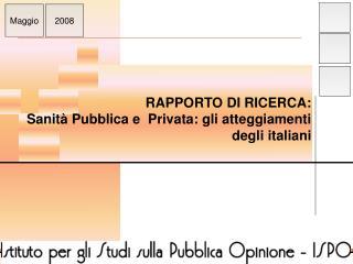 RAPPORTO DI RICERCA:  Sanità Pubblica e  Privata: gli atteggiamenti degli italiani