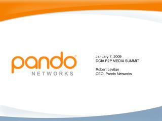 January 7, 2009 DCIA P2P MEDIA SUMMIT Robert Levitan CEO, Pando Networks