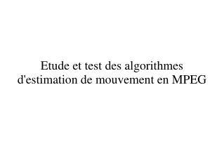 Etude et test des algorithmes d'estimation de mouvement en MPEG
