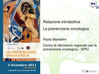 Relazione introduttiva La prevenzione oncologica Paola Mantellini