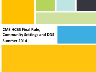 CMS HCBS Final Rule, Community Settings and DDS Summer 2014