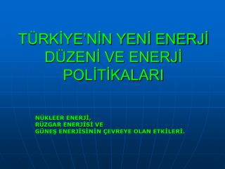 TÜRKİYE'NİN YENİ ENERJİ DÜZENİ VE ENERJİ POLİTİKALARI