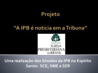 """Projeto  """"A IPB é noticia em a Tribuna"""""""