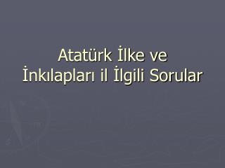 Atatürk İlke ve İnkılapları il İlgili Sorular
