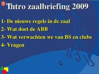 Intro zaalbriefing 2009