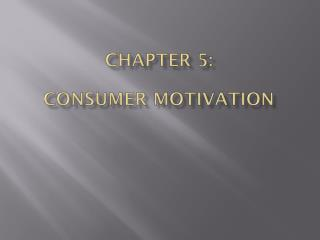 Chapter 5:  Consumer Motivation