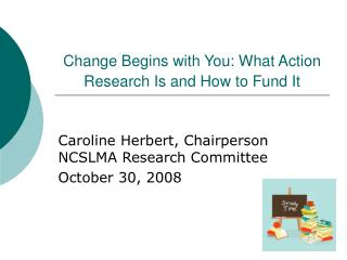 Change Begins with You: What Action Research Is and How to Fund It
