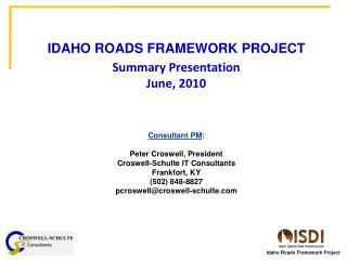 IDAHO ROADS FRAMEWORK PROJECT Summary Presentation June, 2010 Consultant PM :