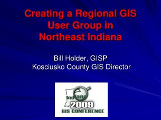 Creating a Regional GIS User Group in  Northeast Indiana