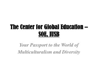 The Center for Global Education �  SOE, IUSB