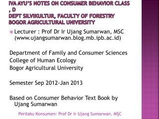 Lecturer : Prof Dr  Ir Ujang Sumarwan , MSC (ujangsumarwan.blog.mb.ipb.ac.id)