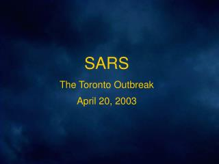 SARS The Toronto Outbreak April 20, 2003
