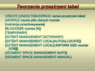 CREATE [UNDO] TABLESPACE nazwa przestrzeni tabel DATAFILE nazwa pliku danych rozmiar