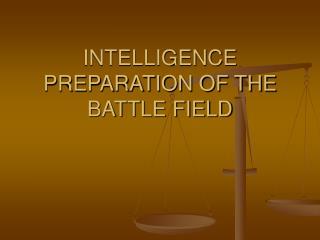INTELLIGENCE PREPARATION OF THE BATTLE FIELD