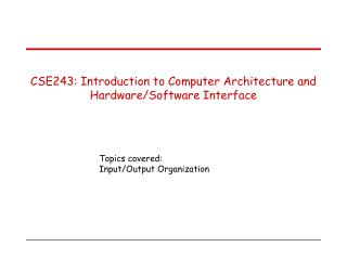 CSE243: Introduction to Computer Architecture and Hardware/Software Interface