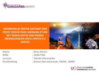 Nama : Reza Adrian NPM: 50407708 Jurusan :  Teknik Informatika