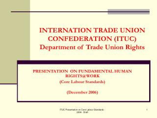 INTERNATION TRADE UNION CONFEDERATION (ITUC) Department of Trade Union Rights