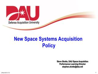 Steve Skotte, DAU Space Acquisition Performance Learning  Director stephen.skotte@dau.mil