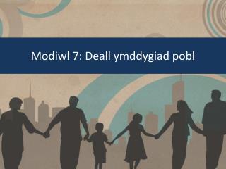 Modiwl 7: Deall ymddygiad pobl