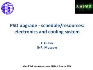 PSD upgrade - schedule/resources: e lectronics and cooling system F.  Guber INR, Moscow