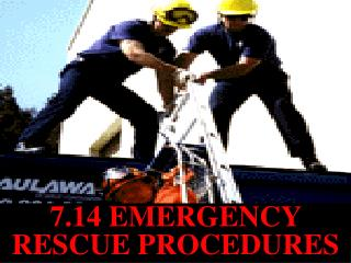 7.14 EMERGENCY RESCUE PROCEDURES