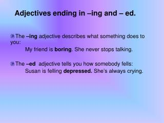 Adjectives ending in –ing and – ed.