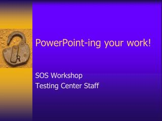 PowerPoint-ing your work!