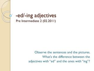 - ed /- ing adjectives