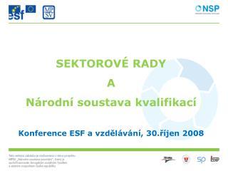 SEKTOROVÉ RADY A Národní soustava kvalifikací Konference ESF a vzdělávání, 30.říjen 2008