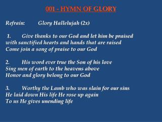 Refrain:	Glory Hallelujah (2x)  1.	Give thanks to our God and let him be praised