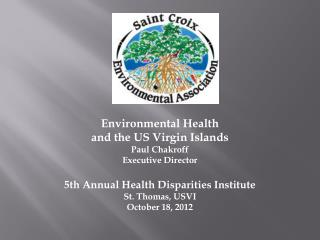 Environmental Health  and  the US Virgin Islands Paul Chakroff Executive Director