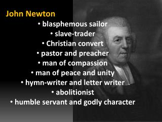 John Newton  blasphemous sailor   slave-trader  Christian convert  pastor and preacher