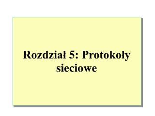 Rozdział  5:  Protokoły sieciowe
