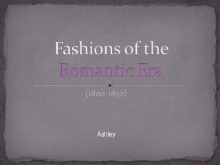 Fashions of the Romantic Era