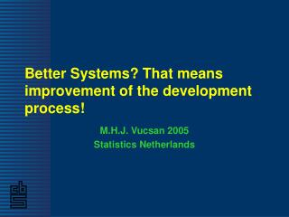 Better Systems? That means improvement of the development process!