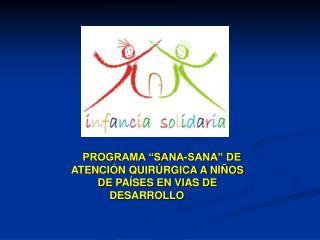"""PROGRAMA """"SANA-SANA"""" DE ATENCIÓN QUIRÚRGICA A NIÑOS DE PAÍSES EN VIAS DE DESARROLLO"""