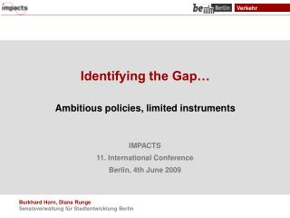 Identifying the Gap…  Ambitious policies, limited instruments