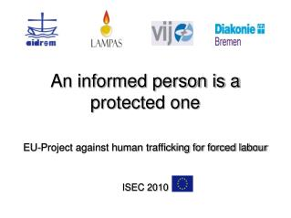 An informed person is a protected one EU-Project against human trafficking for forced labour