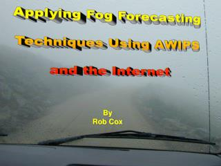 Applying Fog Forecasting  Techniques Using AWIPS  and the Internet